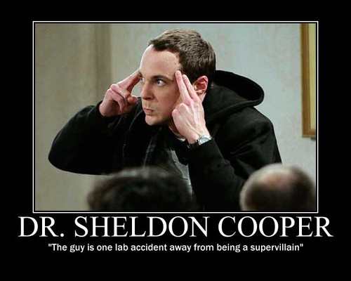 sheldon cooper is one lab accident away from becoming a supervillain ;D haha