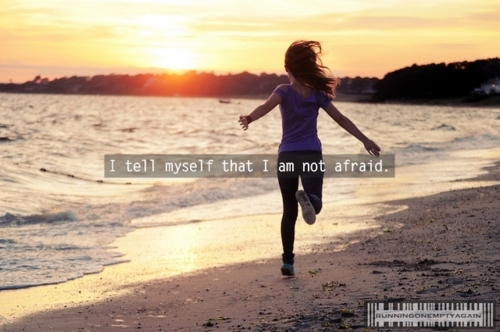 of being afraid